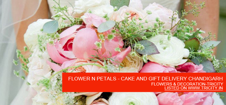 FLOWER N PETALS - CAKE AND GIFT DELIVERY CHANDIGARH