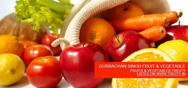 GURBACHAN SINGH FRUIT & VEGETABLE