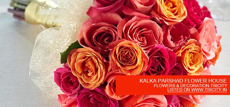 KALKA PARSHAD FLOWER HOUSE