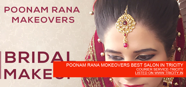 POONAM RANA MOKEOVERS BEST SALON IN TRICITY