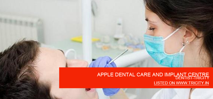 APPLE DENTAL CARE AND IMPLANT CENTRE