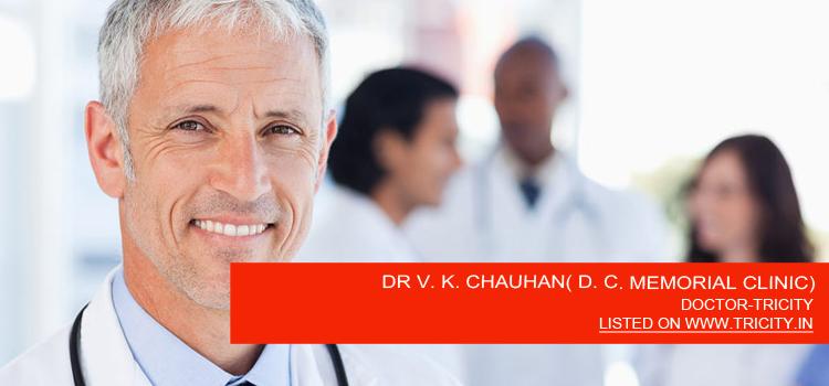 DR V. K. CHAUHAN( D. C. MEMORIAL CLINIC)