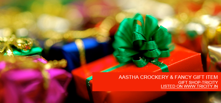 AASTHA CROCKERY & FANCY GIFT ITEM