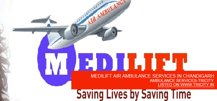 MEDILIFT AIR AMBULANCE SERVICES IN CHANDIGARH