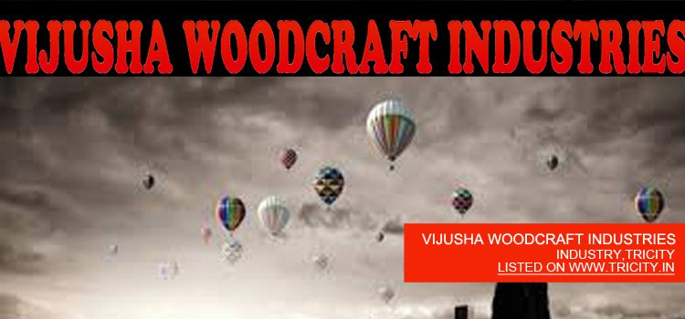 VIJUSHA WOODCRAFT INDUSTRIES